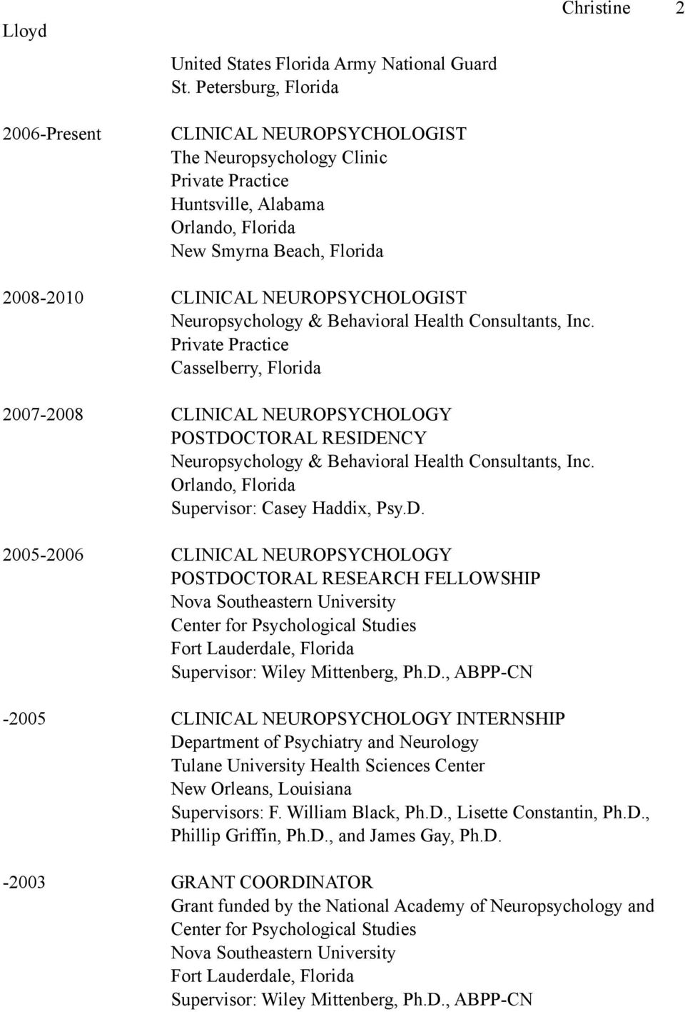 Behavioral Health Consultants, Inc. Private Practice Casselberry, Florida 2007-2008 CLINICAL NEUROPSYCHOLOGY POSTDOCTORAL RESIDENCY Neuropsychology & Behavioral Health Consultants, Inc.