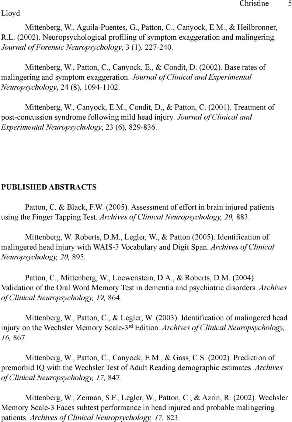 Journal of Clinical and Experimental Neuropsychology, 24 (8), 1094-1102. Mittenberg, W., Canyock, E.M., Condit, D., & Patton, C. (2001).