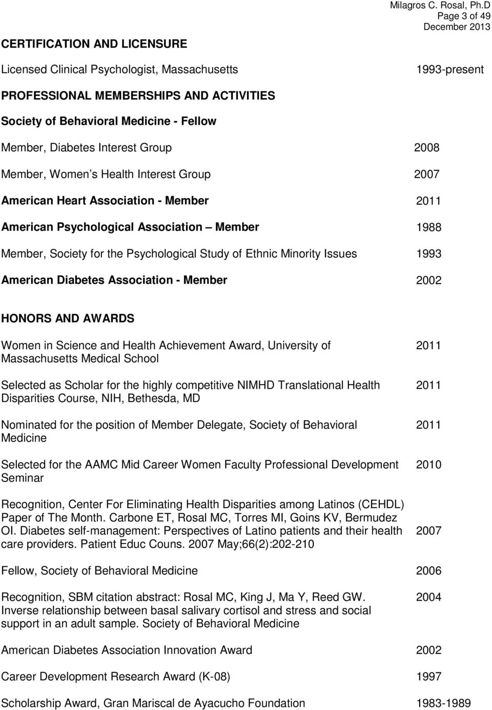 Minority Issues 2011 1988 1993 American Diabetes Association - Member 2002 HONORS AND AWARDS Women in Science and Health Achievement Award, University of Massachusetts Medical School Selected as