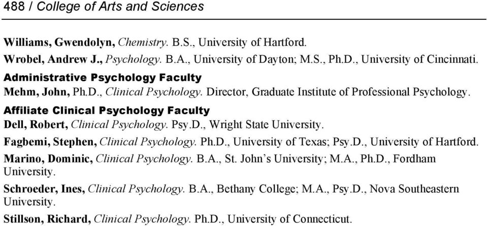 Affiliate Clinical Psychology Faculty Dell, Robert, Clinical Psychology. Psy.D., Wright State Fagbemi, Stephen, Clinical Psychology. Ph.D., University of Texas; Psy.D., University of Hartford.