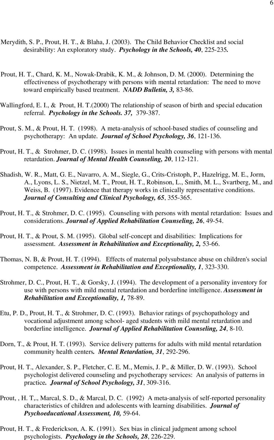 Wallingford, E. I., & Prout, H. T.(2000) The relationship of season of birth and special education referral. Psychology in the Schools. 37, 379-387. Prout, S. M., & Prout, H. T. (1998).