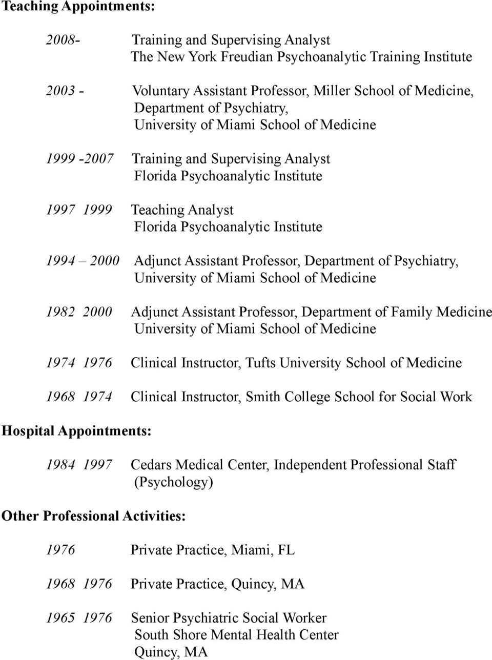 of Psychiatry, 1982 2000 Adjunct Assistant Professor, Department of Family Medicine 1974 1976 Clinical Instructor, Tufts University School of Medicine 1968 1974 Clinical Instructor, Smith College