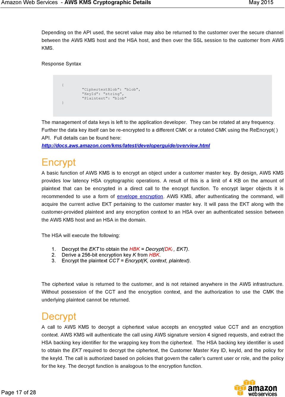 Further the data key itself can be re-encrypted to a different CMK or a rotated CMK using the ReEncrypt( ) API. Full details can be found here: http://docs.aws.amazon.