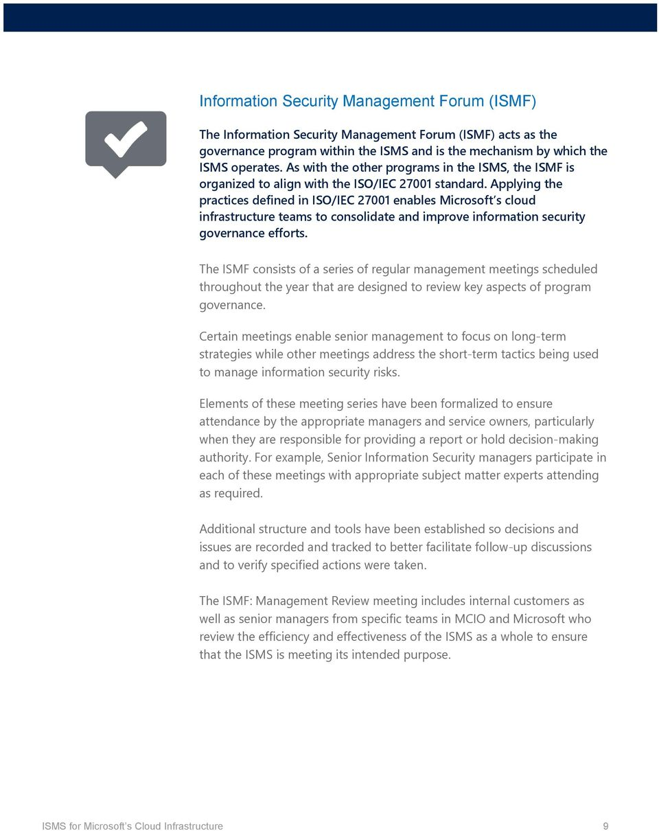 Applying the practices defined in ISO/IEC 27001 enables Microsoft s cloud infrastructure teams to consolidate and improve information security governance efforts.
