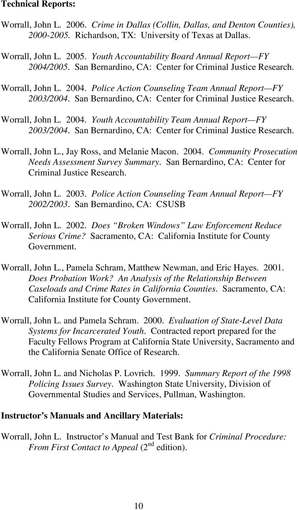 San Bernardino, CA: Center for Criminal Justice Research. Worrall, John L. 2004. Youth Accountability Team Annual Report FY 2003/2004. San Bernardino, CA: Center for Criminal Justice Research.
