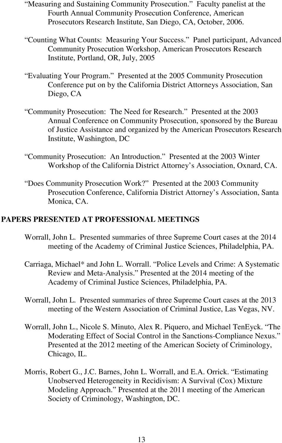 Presented at the 2005 Community Prosecution Conference put on by the California District Attorneys Association, San Diego, CA Community Prosecution: The Need for Research.