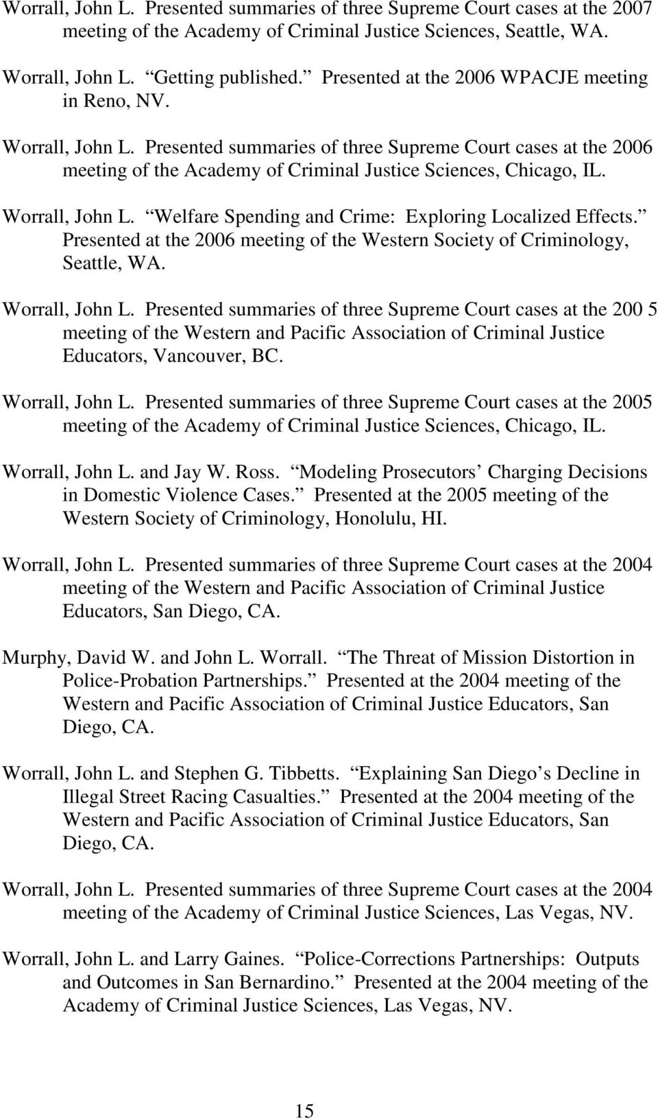 Worrall, John L. Welfare Spending and Crime: Exploring Localized Effects. Presented at the 2006 meeting of the Western Society of Criminology, Seattle, WA. Worrall, John L.