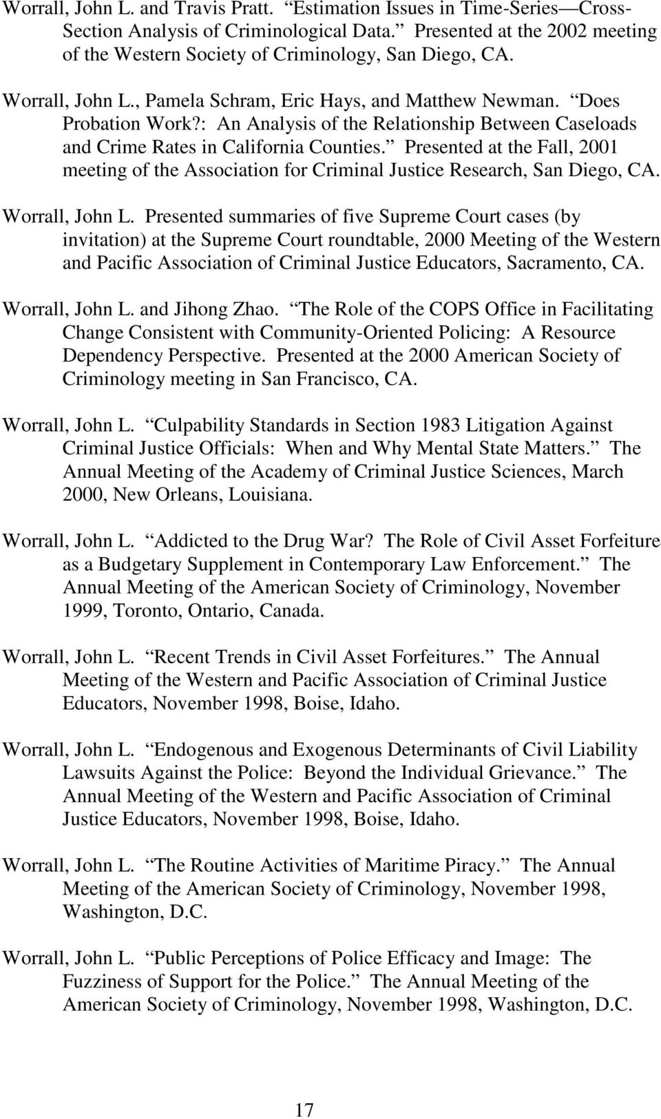Presented at the Fall, 2001 meeting of the Association for Criminal Justice Research, San Diego, CA. Worrall, John L.
