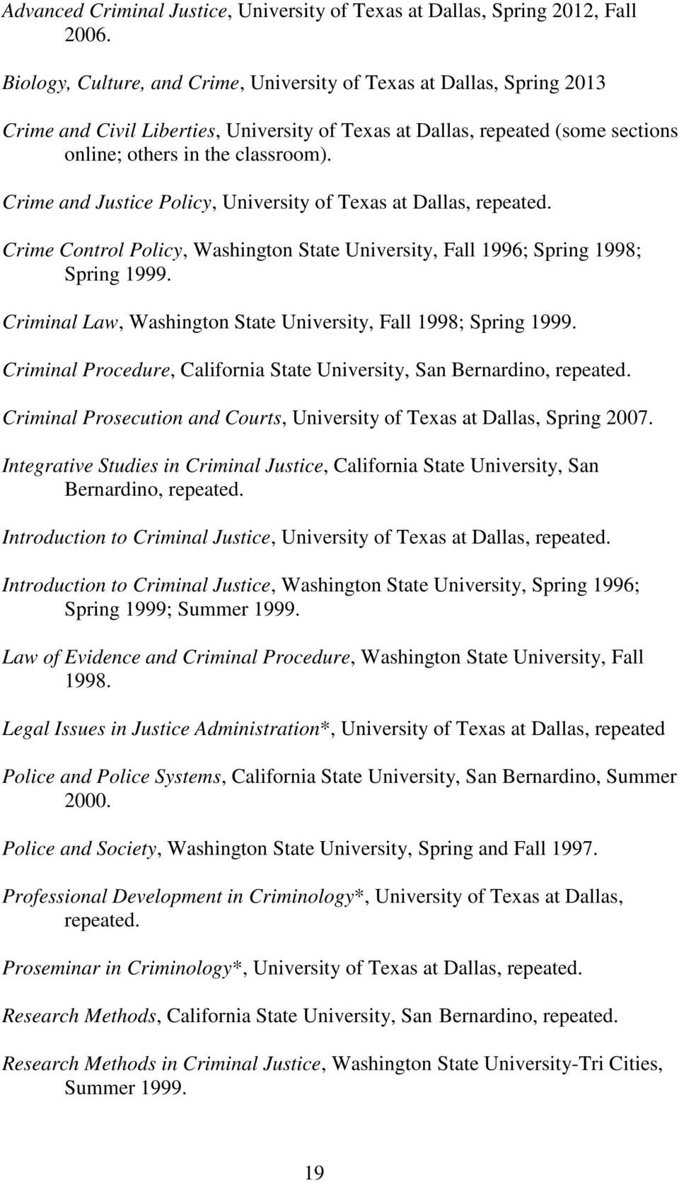 Crime and Justice Policy, University of Texas at Dallas, repeated. Crime Control Policy, Washington State University, Fall 1996; Spring 1998; Spring 1999.