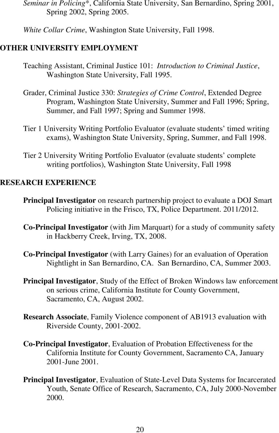 Grader, Criminal Justice 330: Strategies of Crime Control, Extended Degree Program, Washington State University, Summer and Fall 1996; Spring, Summer, and Fall 1997; Spring and Summer 1998.