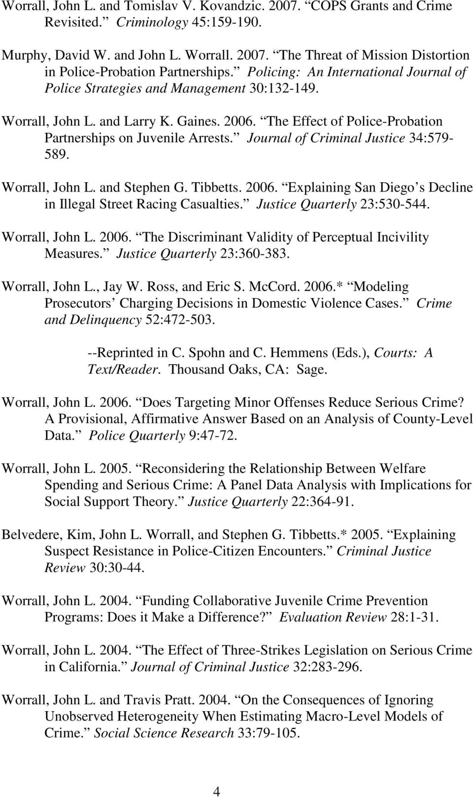 Journal of Criminal Justice 34:579-589. Worrall, John L. and Stephen G. Tibbetts. 2006. Explaining San Diego s Decline in Illegal Street Racing Casualties. Justice Quarterly 23:530-544.