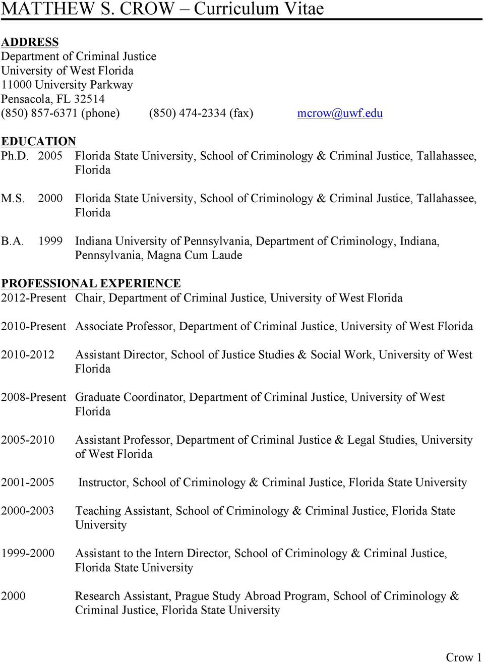 ION Ph.D. 2005 Florida State University, School of Criminology & Criminal Justice, Tallahassee, Florida M.S. B.A.