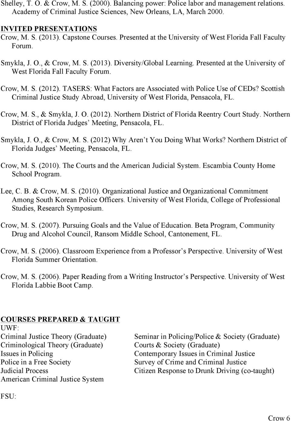 Presented at the University of West Florida Fall Faculty Forum. Crow, M. S. (2012). TASERS: What Factors are Associated with Police Use of CEDs?