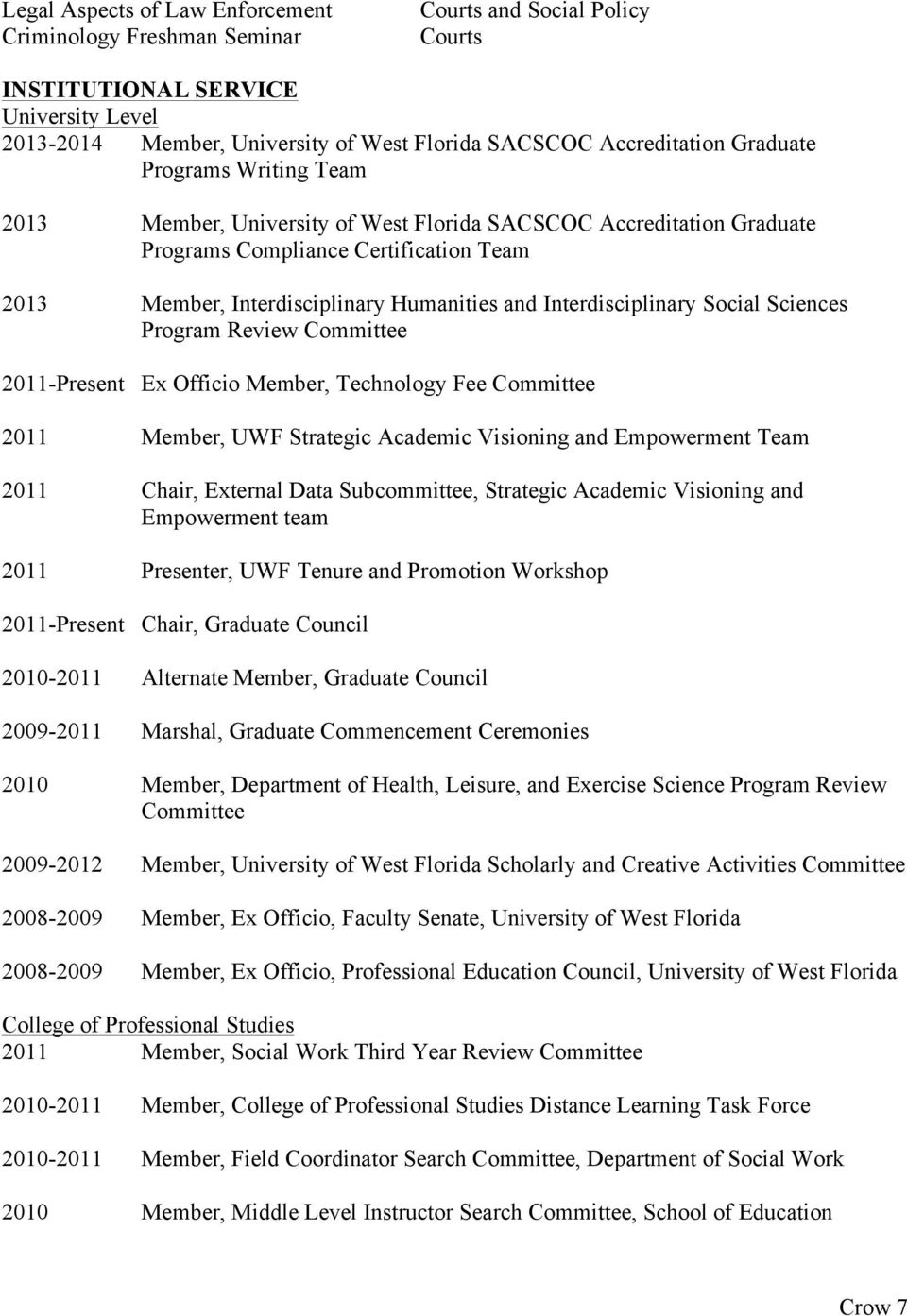 Interdisciplinary Social Sciences Program Review Committee 2011-Present Ex Officio Member, Technology Fee Committee 2011 Member, UWF Strategic Academic Visioning and Empowerment Team 2011 Chair,