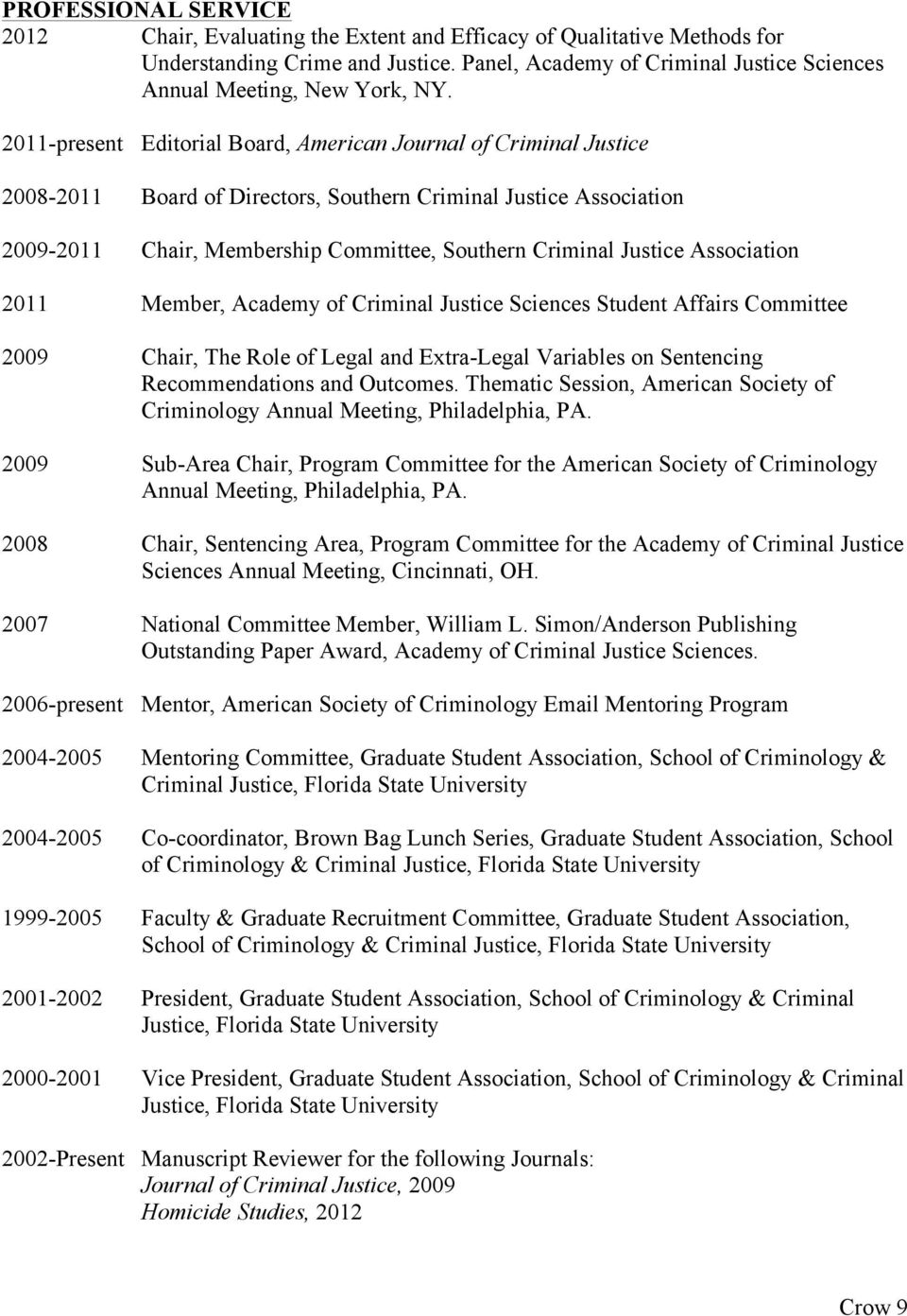 2011-present Editorial Board, American Journal of Criminal Justice 2008-2011 Board of Directors, Southern Criminal Justice Association 2009-2011 Chair, Membership Committee, Southern Criminal Justice