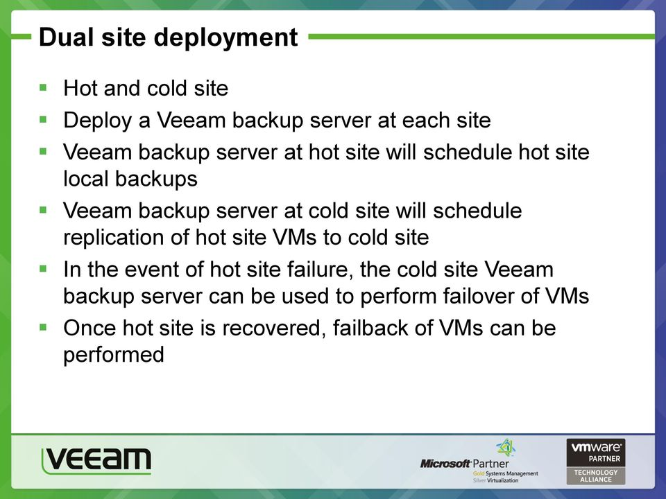 replication of hot site VMs to cold site In the event of hot site failure, the cold site Veeam backup