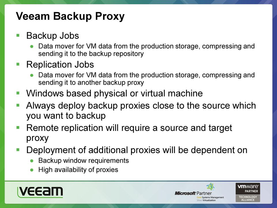 physical or virtual machine Always deploy backup proxies close to the source which you want to backup Remote replication will require