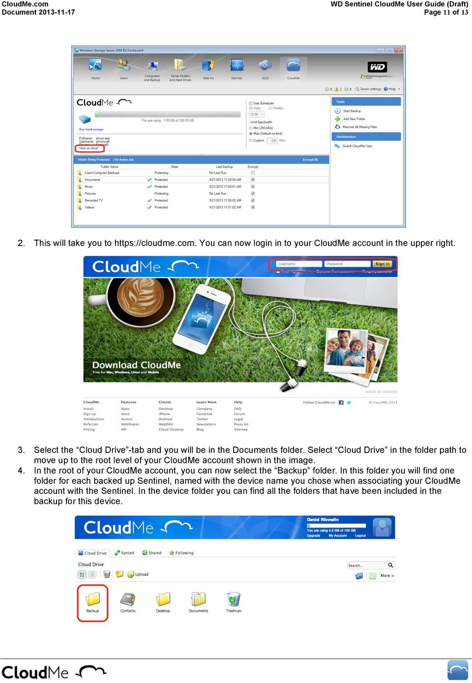Select Cloud Drive in the folder path to move up to the root level of your CloudMe account shown in the image. 4.