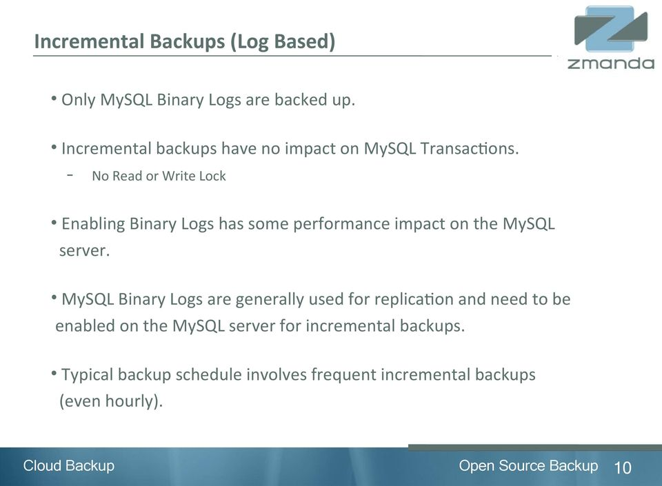 No Read or Write Lock Enabling Binary Logs has some performance impact on the MySQL server.