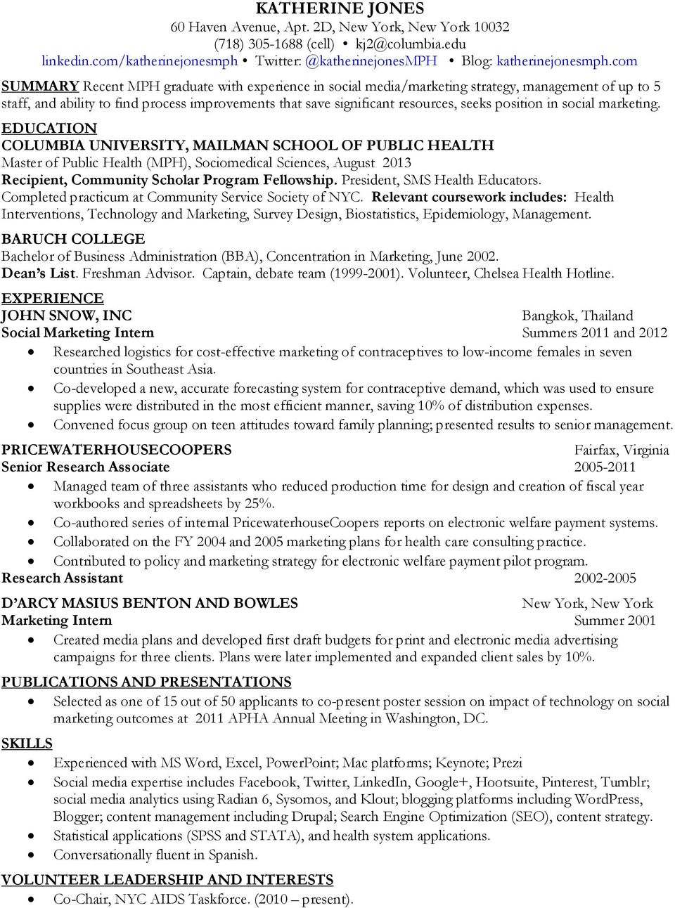 position in social marketing. COLUMBIA UNIVERSITY, MAILMAN SCHOOL OF PUBLIC HEALTH Master of Public Health (MPH), Sociomedical Sciences, August 2013 Recipient, Community Scholar Program Fellowship.