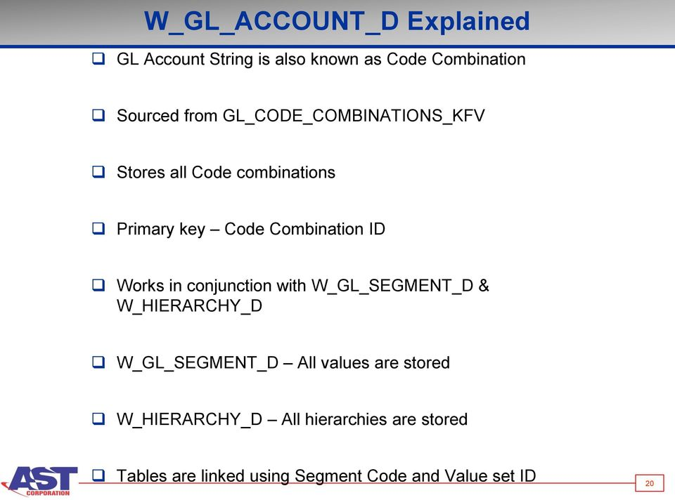 in conjunction with W_GL_SEGMENT_D & W_HIERARCHY_D W_GL_SEGMENT_D All values are stored