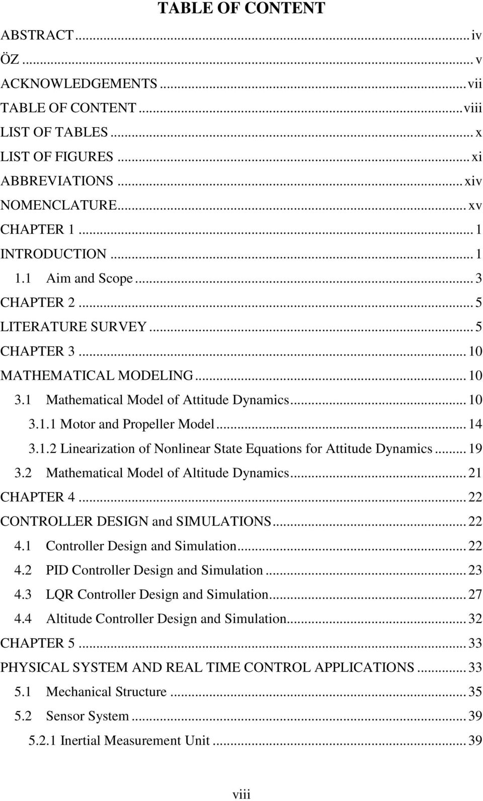 .. 19 3.2 Mathematical Model of Altitude Dynamics... 21 CHAPTER 4... 22 CONTROLLER DESIGN and SIMULATIONS... 22 4.1 Controller Design and Simulation... 22 4.2 PID Controller Design and Simulation.