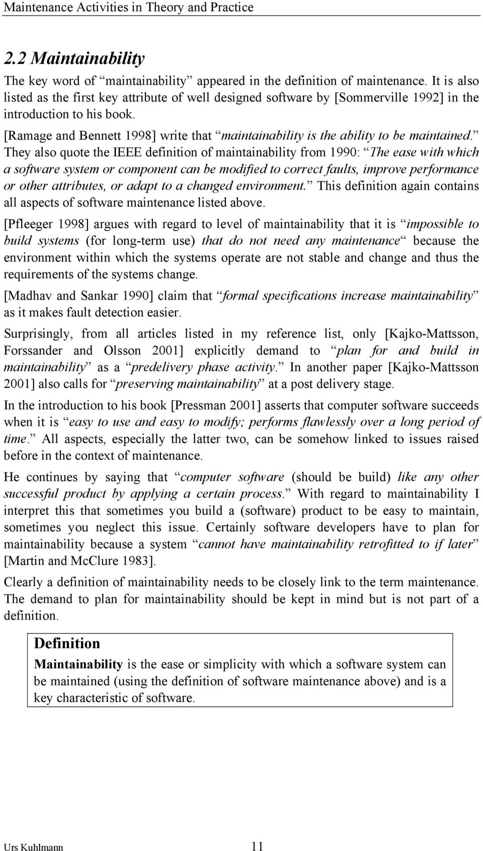 [Ramage and Bennett 1998] write that maintainability is the ability to be maintained.