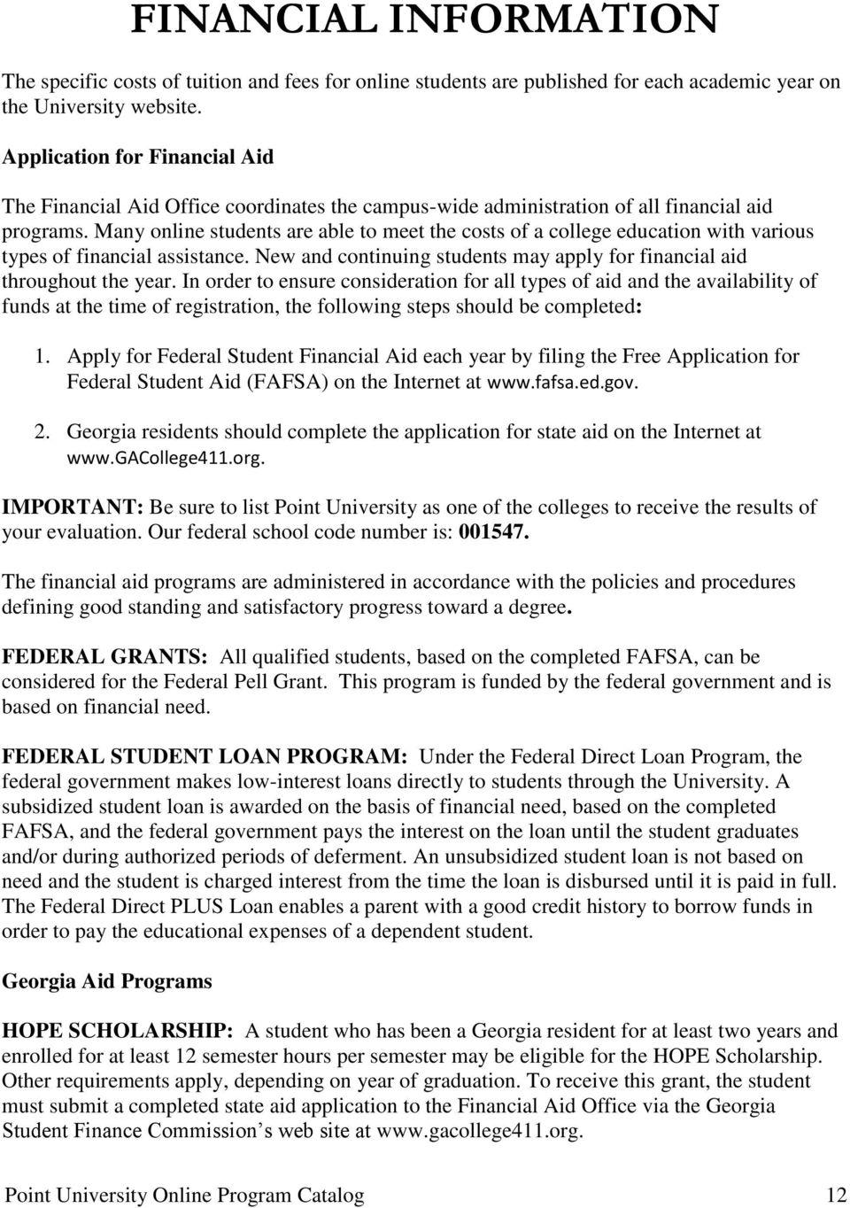 Many online students are able to meet the costs of a college education with various types of financial assistance. New and continuing students may apply for financial aid throughout the year.