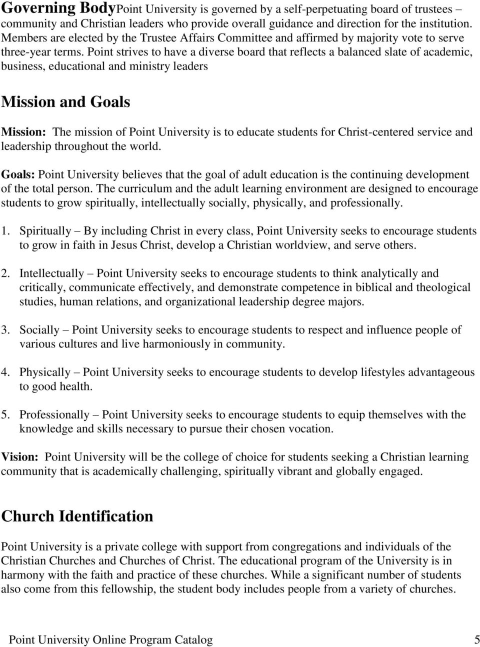 Point strives to have a diverse board that reflects a balanced slate of academic, business, educational and ministry leaders Mission and Goals Mission: The mission of Point University is to educate