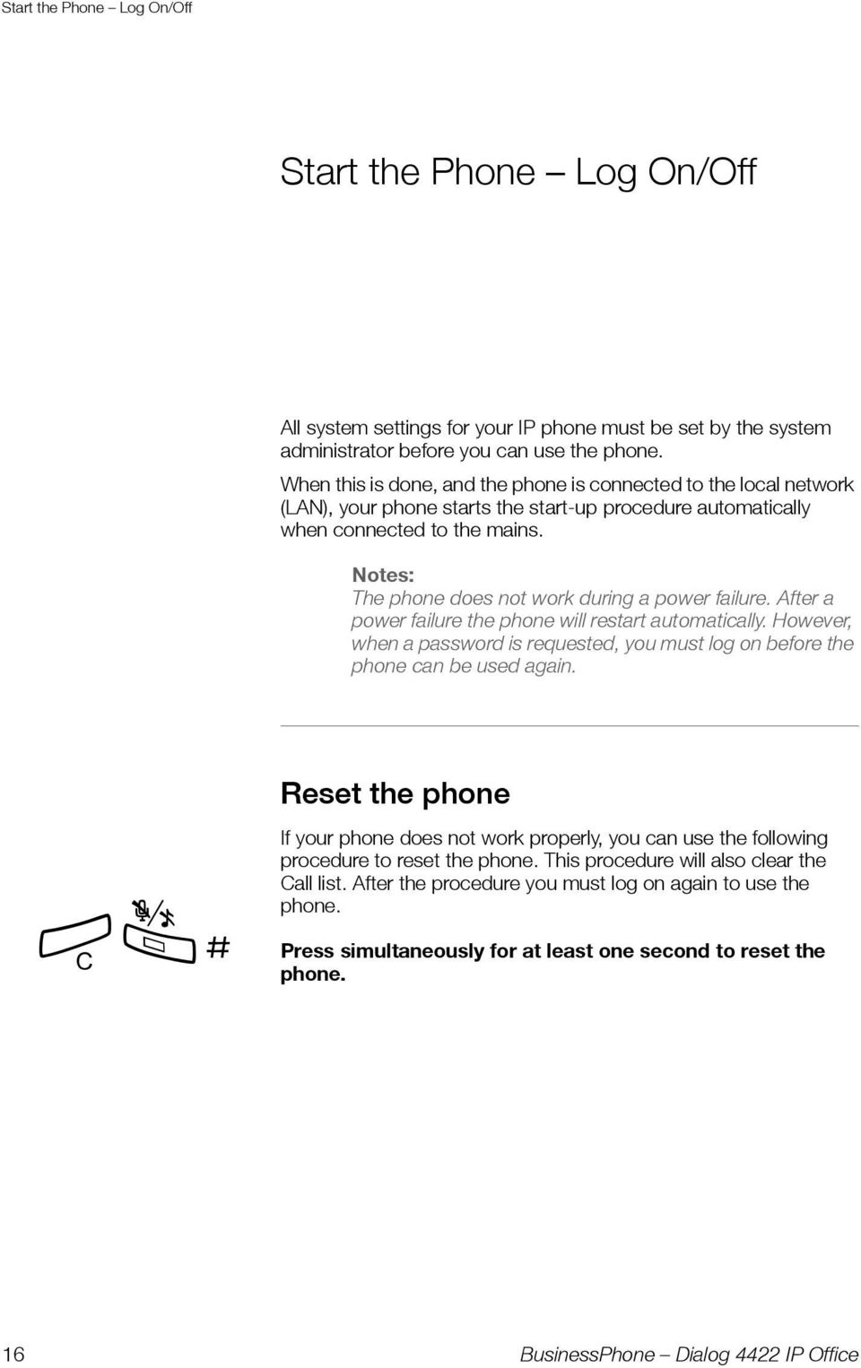Notes: The phone does not work during a power failure. After a power failure the phone will restart automatically.