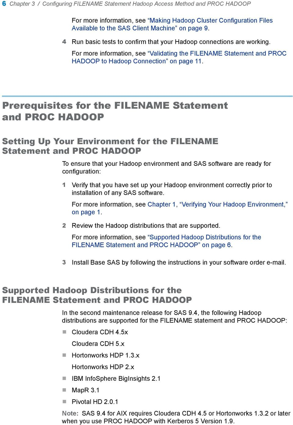 Prerequisites for the FILENAME Statement and PROC HADOOP Setting Up Your Environment for the FILENAME Statement and PROC HADOOP To ensure that your Hadoop environment and SAS software are ready for