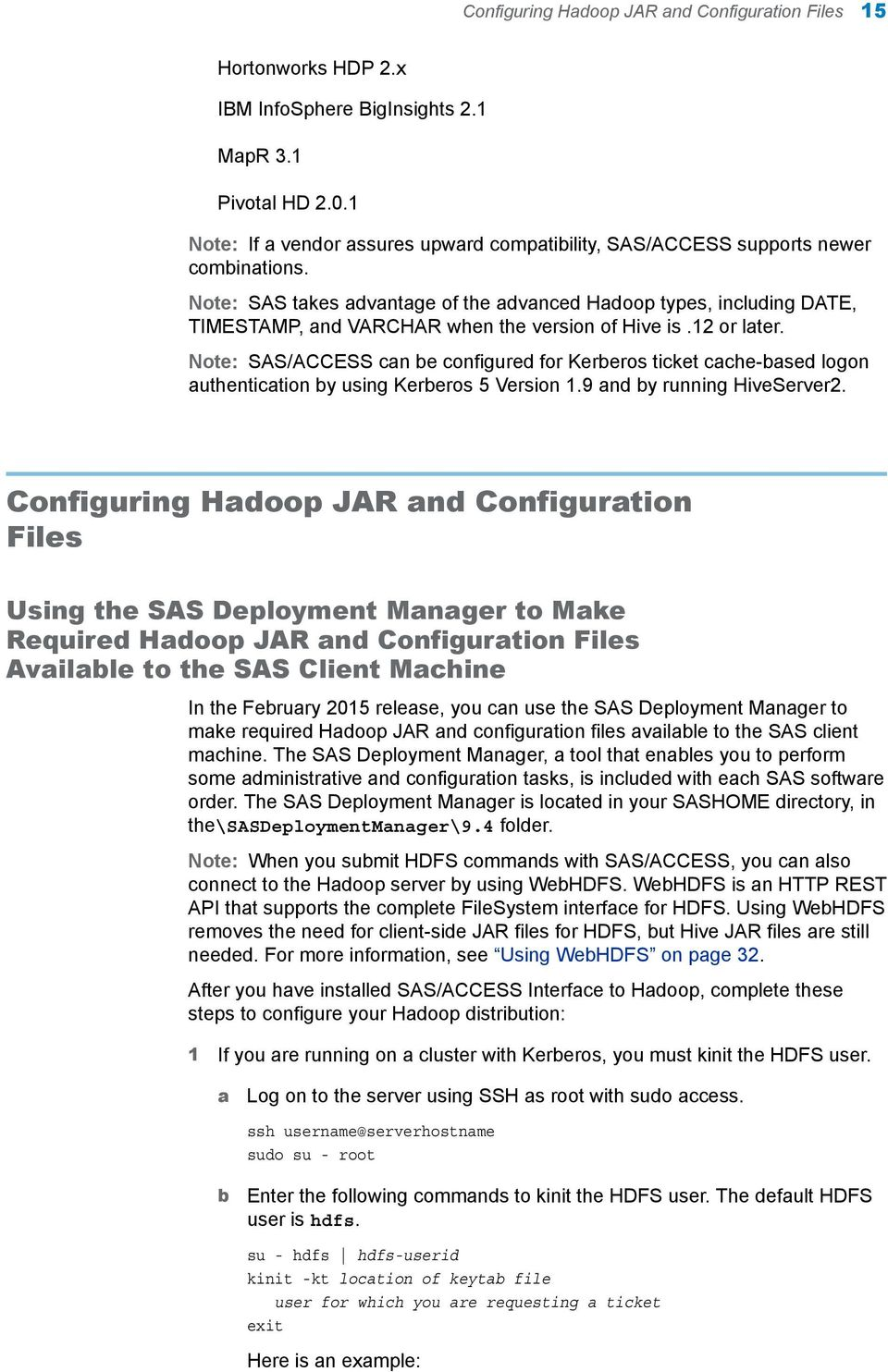 Note: SAS takes advantage of the advanced Hadoop types, including DATE, TIMESTAMP, and VARCHAR when the version of Hive is.12 or later.