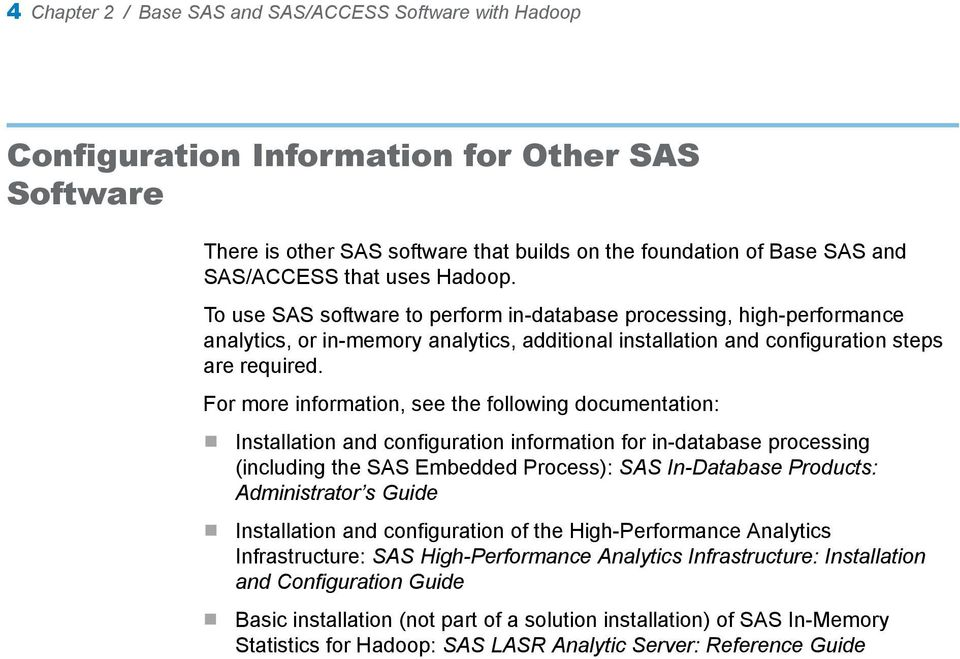 For more information, see the following documentation: Installation and configuration information for in-database processing (including the SAS Embedded Process): SAS In-Database Products: