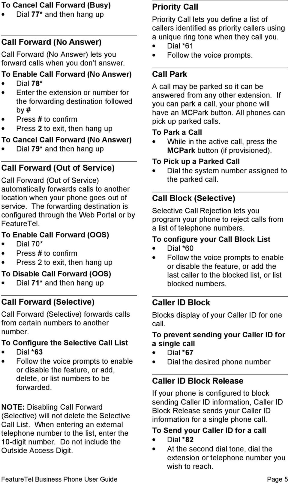 Answer) Dial 79* and then hang up Call Forward (Out of Service) Call Forward (Out of Service) automatically forwards calls to another location when your phone goes out of service.