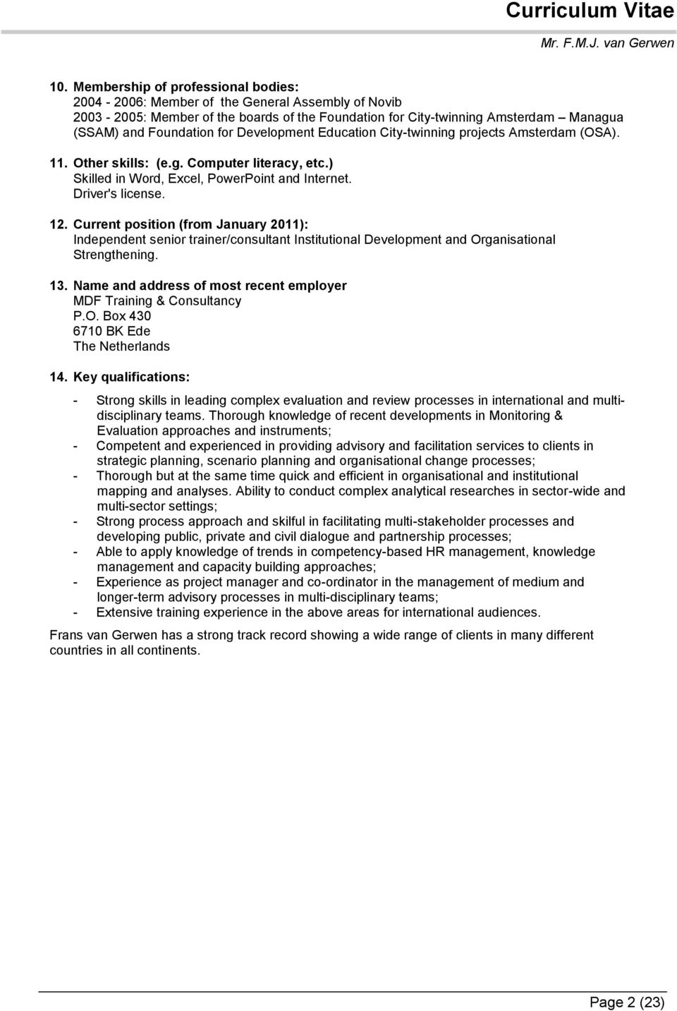 Current position (from January 2011): Independent / Institutional Development and Organisational Strengthening. 13. Name and address of most recent employer MDF Training & Consultancy P.O. Box 430 6710 BK Ede The 14.
