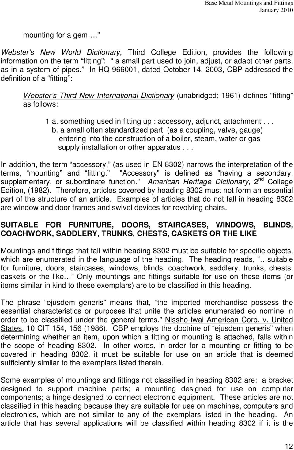 In HQ 966001, dated October 14, 2003, CBP addressed the definition of a fitting : Webster s Third New International Dictionary (unabridged; 1961) defines fitting as follows: 1 a.