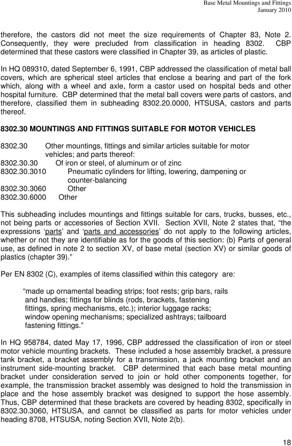 In HQ 089310, dated September 6, 1991, CBP addressed the classification of metal ball covers, which are spherical steel articles that enclose a bearing and part of the fork which, along with a wheel