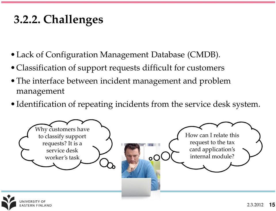 problem management Identification of repeating incidents from the service desk system.