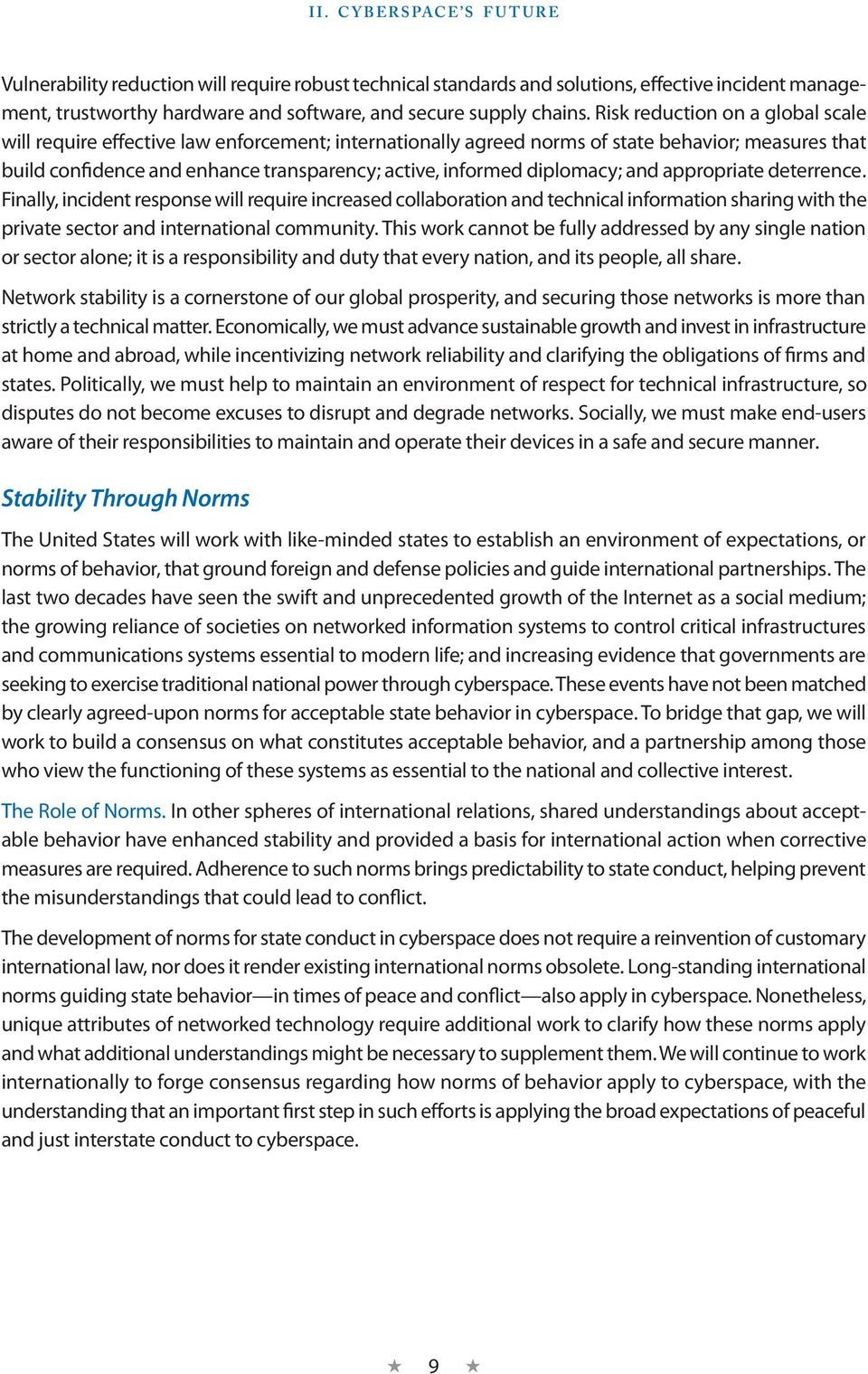 These principles provide a basic roadmap for how states can meet their traditional international obligations in cyberspace and, in many cases, reflect duties of states that apply regardless of
