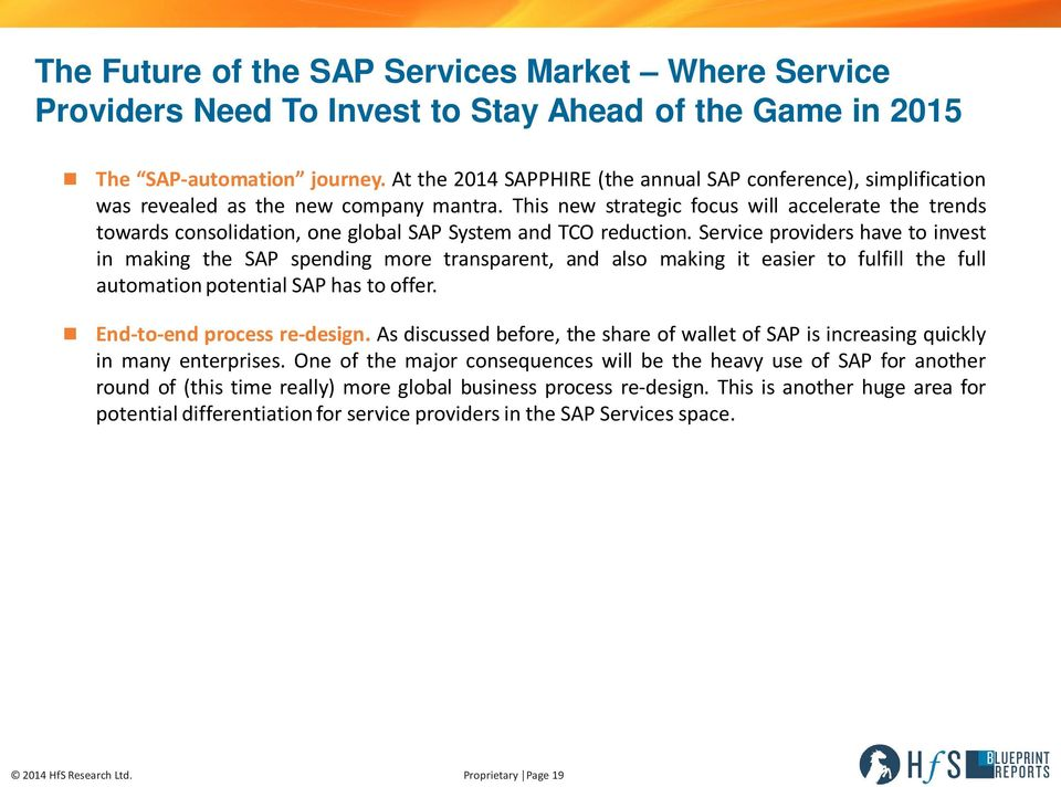 This new strategic focus will accelerate the trends towards consolidation, one global SAP System and TCO reduction.
