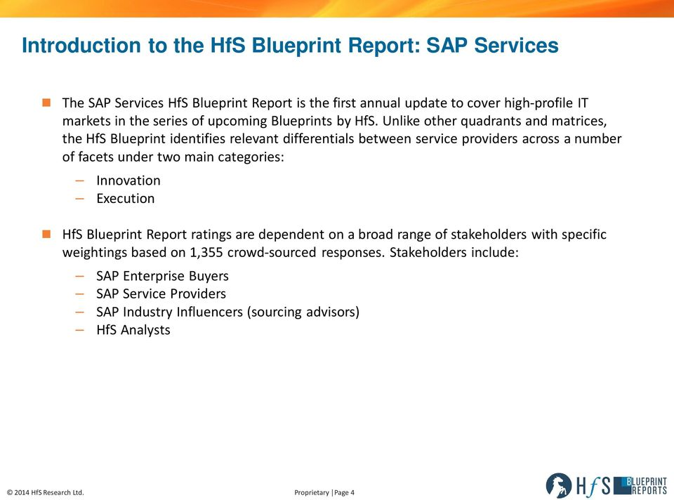 Unlike other quadrants and matrices, the HfS Blueprint identifies relevant differentials between service providers across a number of facets under two main categories: