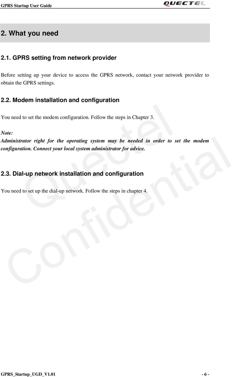 settings. 2.2. Modem installation and configuration You need to set the modem configuration. Follow the steps in Chapter 3.