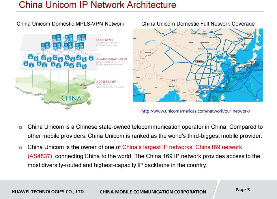 Compared to other mobile providers, China Unicom is ranked as the world's third-biggest mobile provider.