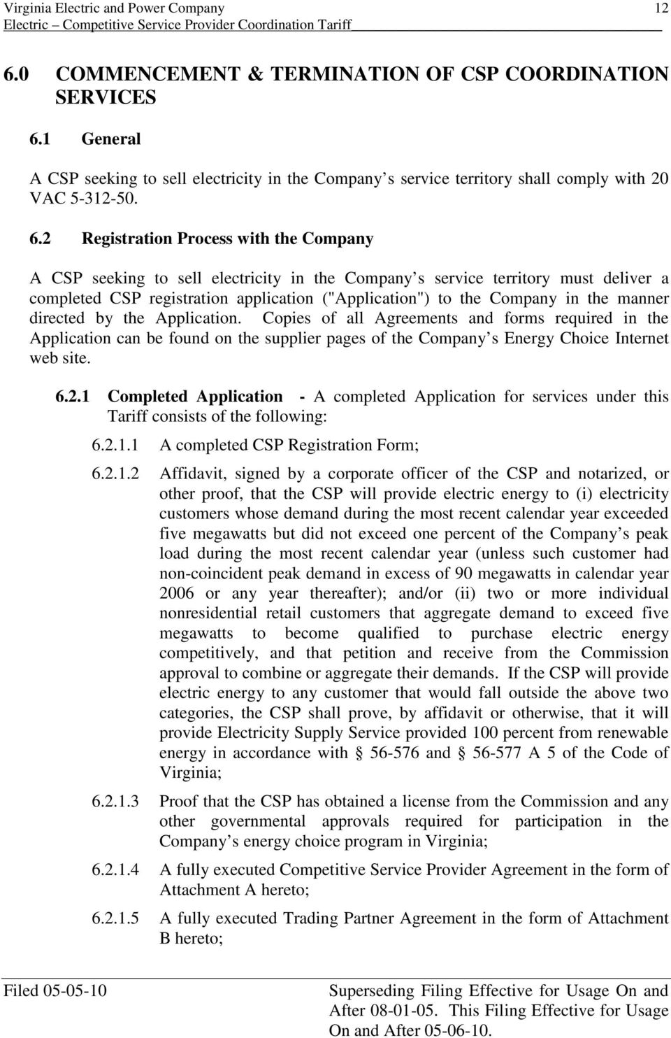 directed by the Application. Copies of all Agreements and forms required in the Application can be found on the supplier pages of the Company s Energy Choice Internet web site. 6.2.