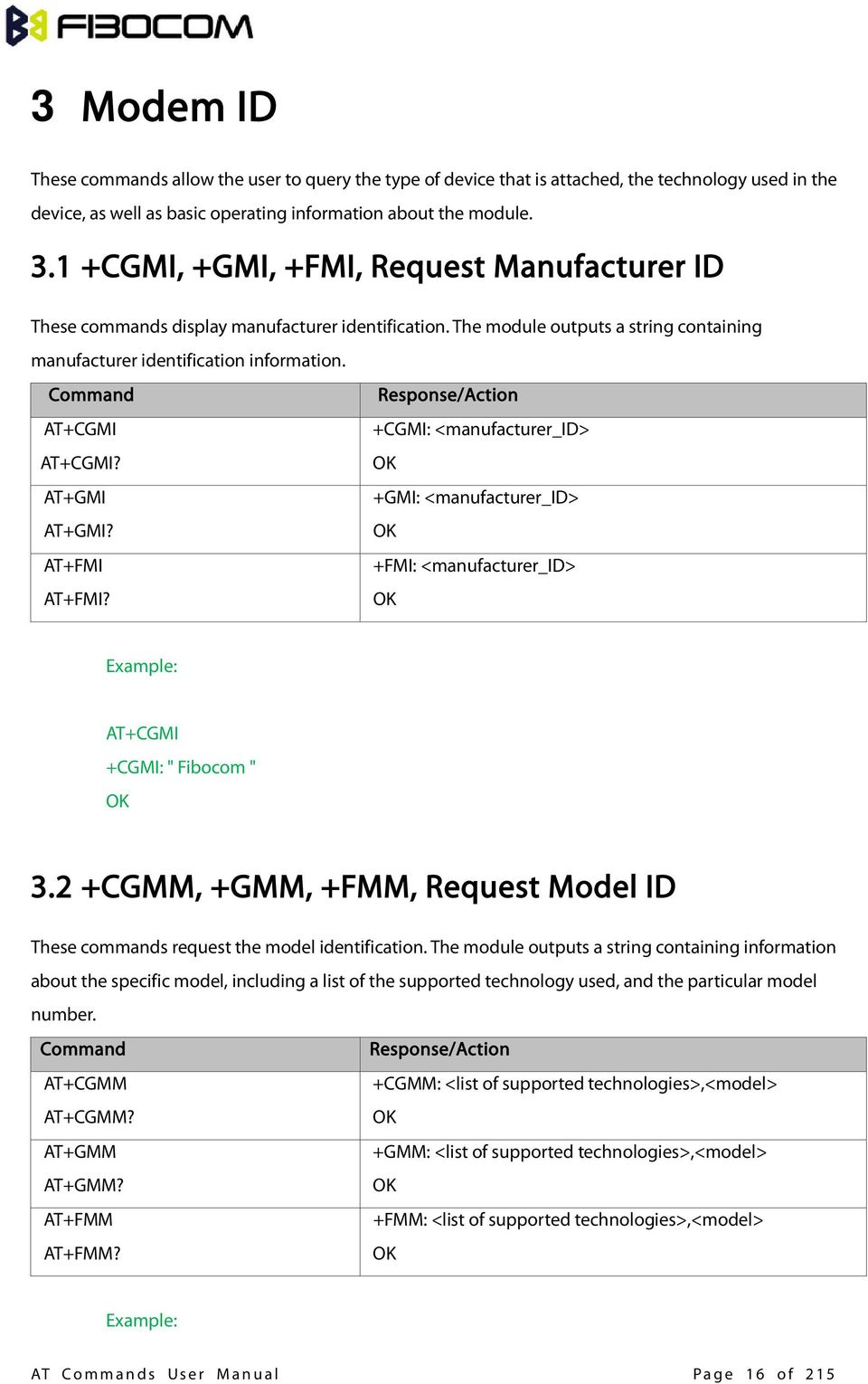 "Command Response/Action AT+CGMI +CGMI: <manufacturer_id> AT+CGMI? AT+GMI +GMI: <manufacturer_id> AT+GMI? AT+FMI +FMI: <manufacturer_id> AT+FMI? AT+CGMI +CGMI: "" Fibocom "" 3."