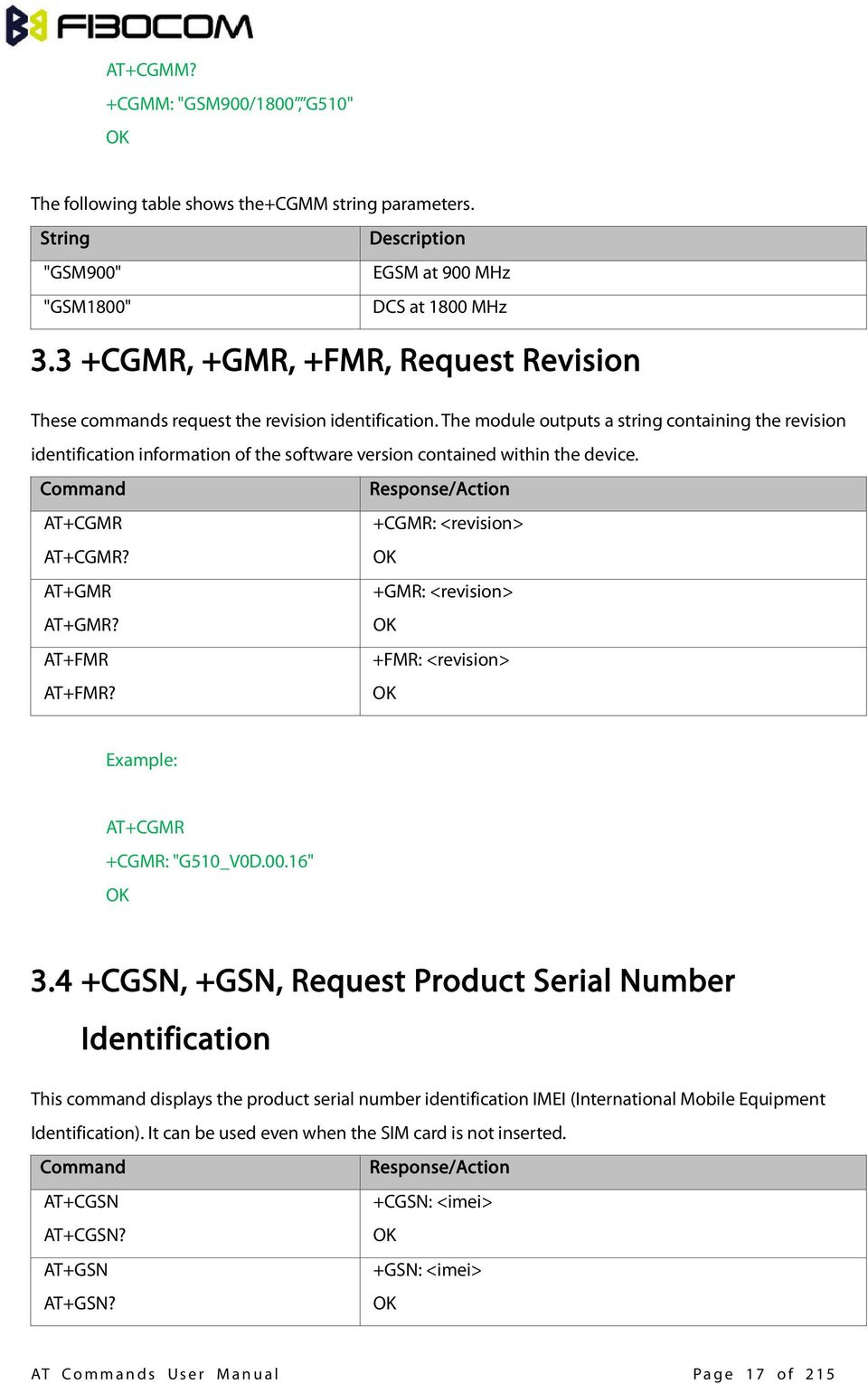 The module outputs a string containing the revision identification information of the software version contained within the device. Command Response/Action AT+CGMR +CGMR: <revision> AT+CGMR?