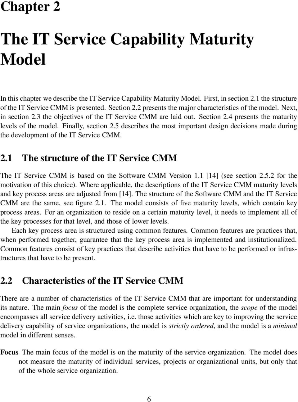 Finally, section 2.5 describes the most important design decisions made during the development of the IT Service CMM. 2.1 The structure of the IT Service CMM The IT Service CMM is based on the Software CMM Version 1.