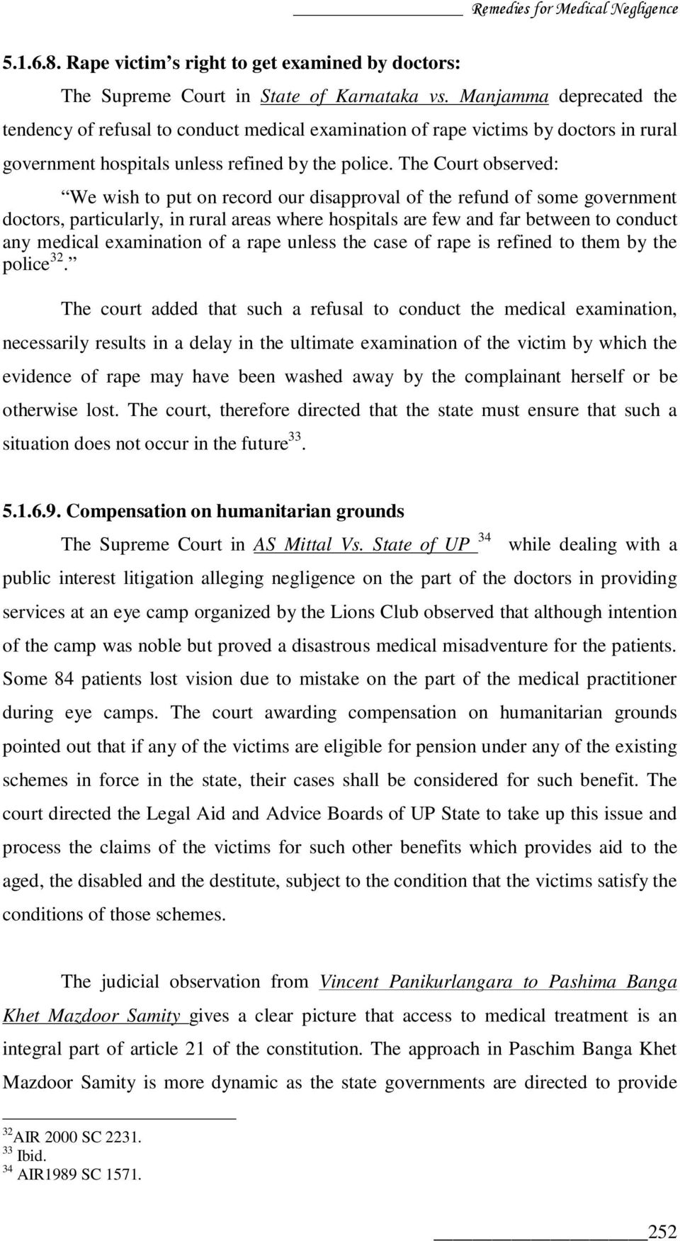 The Court observed: We wish to put on record our disapproval of the refund of some government doctors, particularly, in rural areas where hospitals are few and far between to conduct any medical