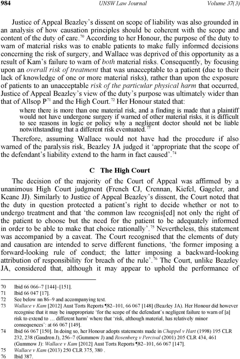 P923F to her Honour, the purpose of the duty to warn of material risks was to enable patients to make fully informed decisions concerning the risk of surgery, and Wallace was deprived of this