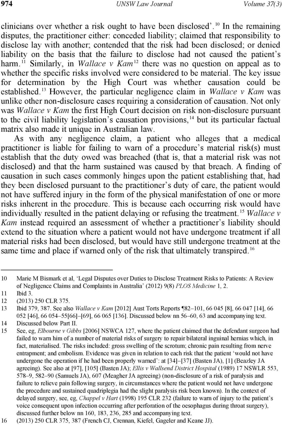 the basis that the failure to disclose had not caused the patient s 11 12 in Wallace v KamP865F was no question on appeal as to whether the specific risks involved were considered to be material.